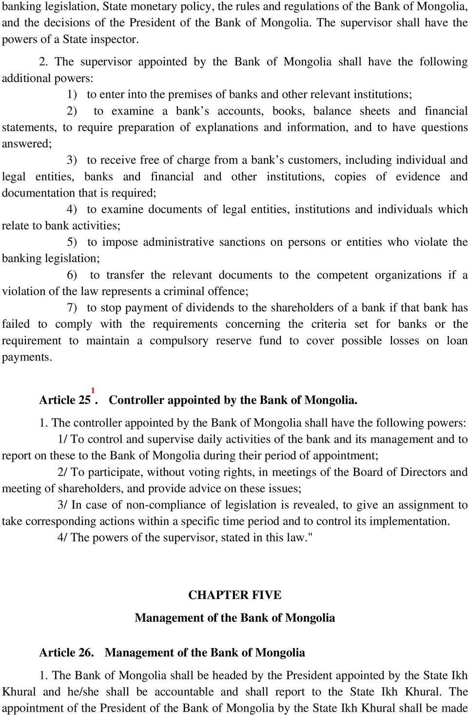 The supervisor appointed by the Bank of Mongolia shall have the following additional powers: 1) to enter into the premises of banks and other relevant institutions; 2) to examine a bank s accounts,