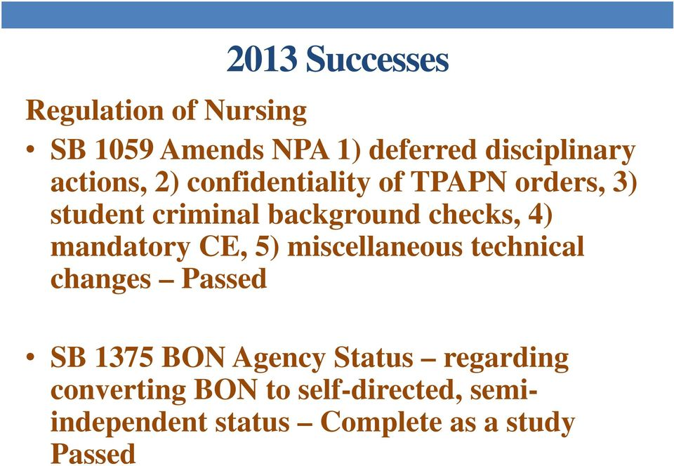 4) mandatory CE, 5) miscellaneous technical changes Passed SB 1375 BON Agency Status