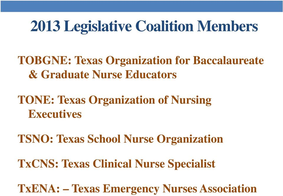 of Nursing Executives TSNO: Texas School Nurse Organization TxCNS: