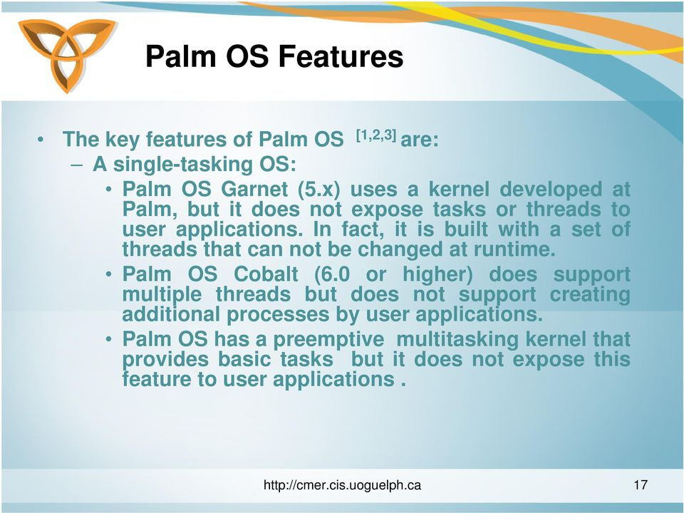 In fact, it is built with a set of threads that can not be changed at runtime. Palm OS Cobalt (6.