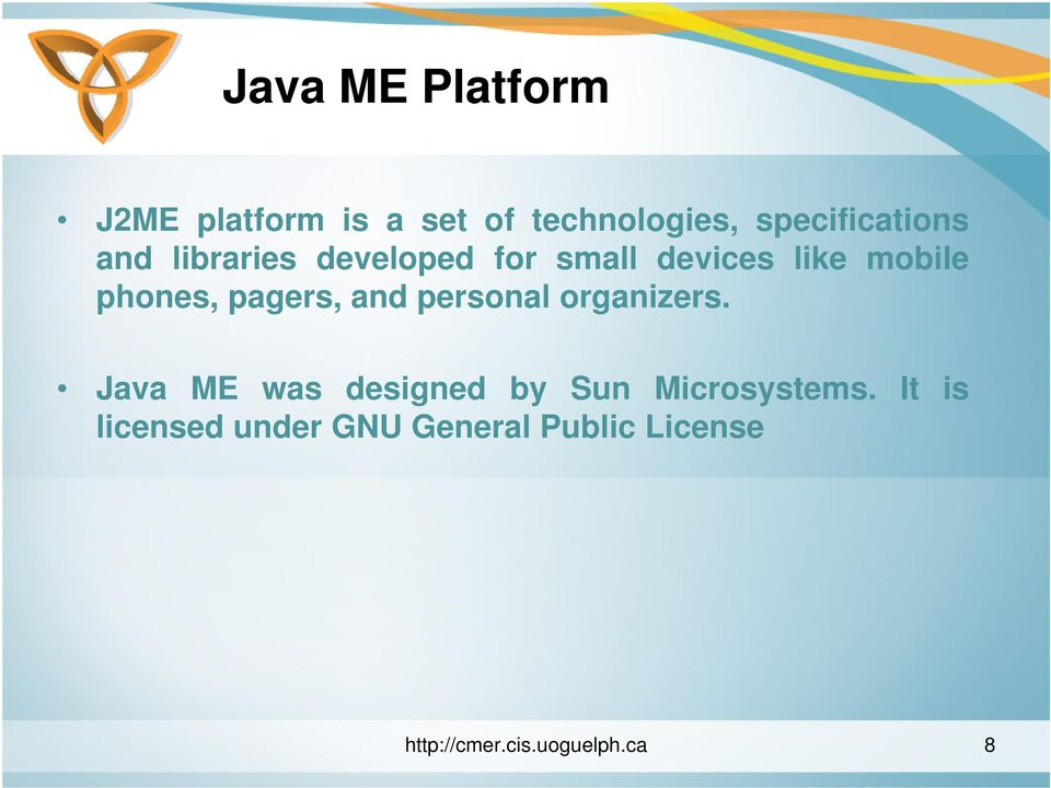 and personal organizers. Java ME was designed by Sun Microsystems.