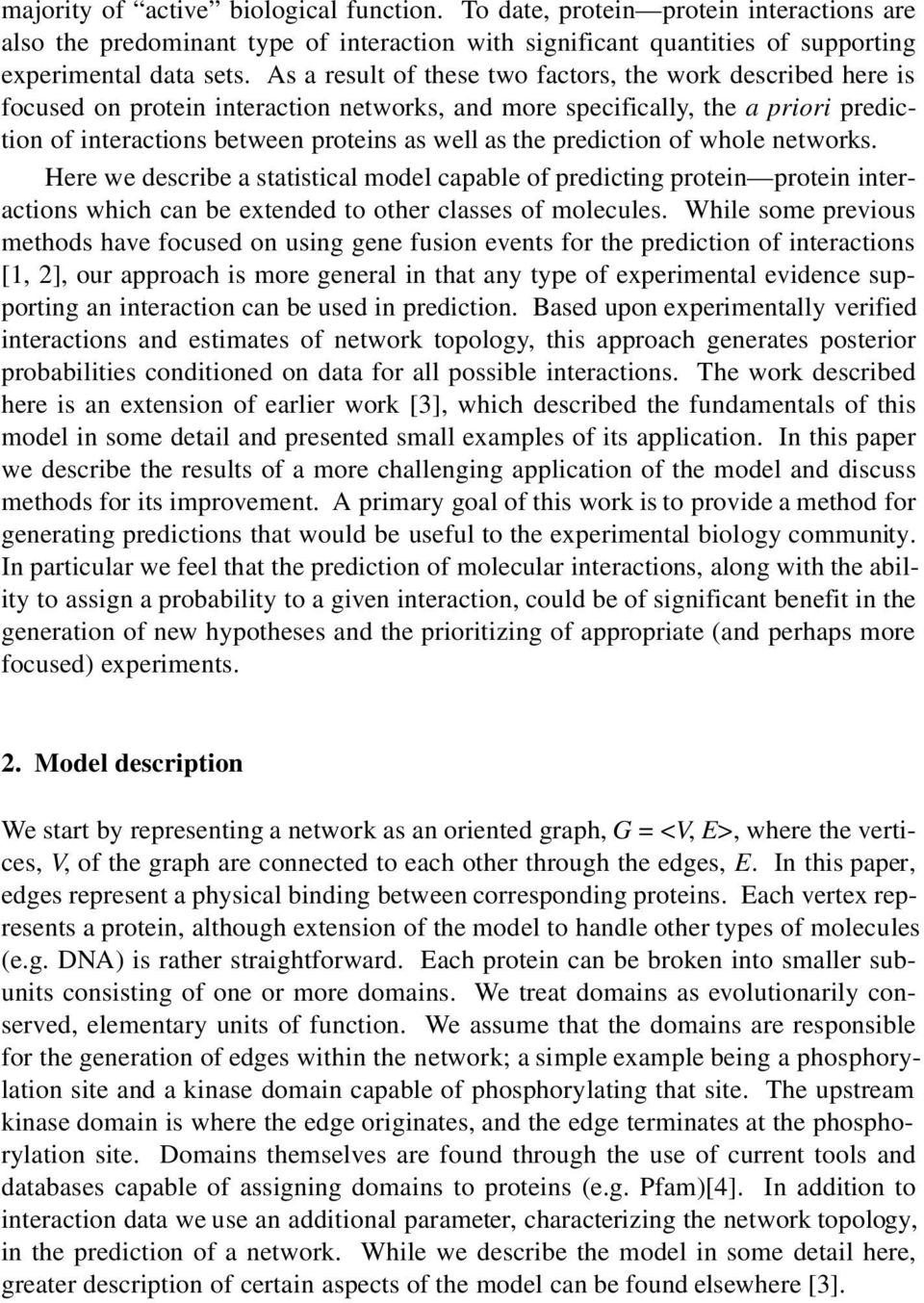 prediction of whole networks. Here we describe a statistical model capable of predicting protein protein interactions which can be extended to other classes of molecules.