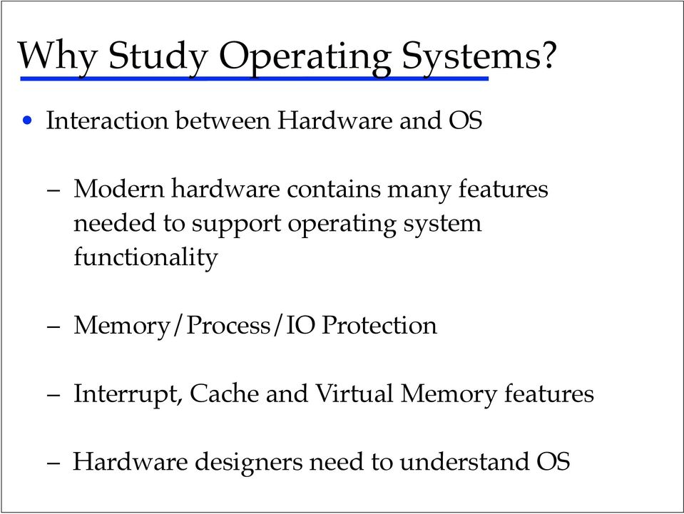 system functionality! Memory/Process/IO Protection!