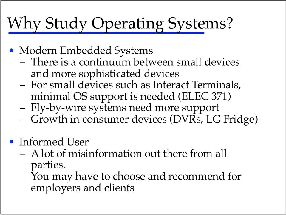 For small devices such as Interact Terminals, minimal OS support is needed (ELEC 371)!