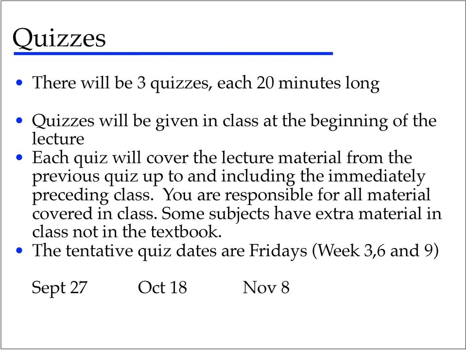 Each quiz will cover the lecture material from the previous quiz up to and including the immediately