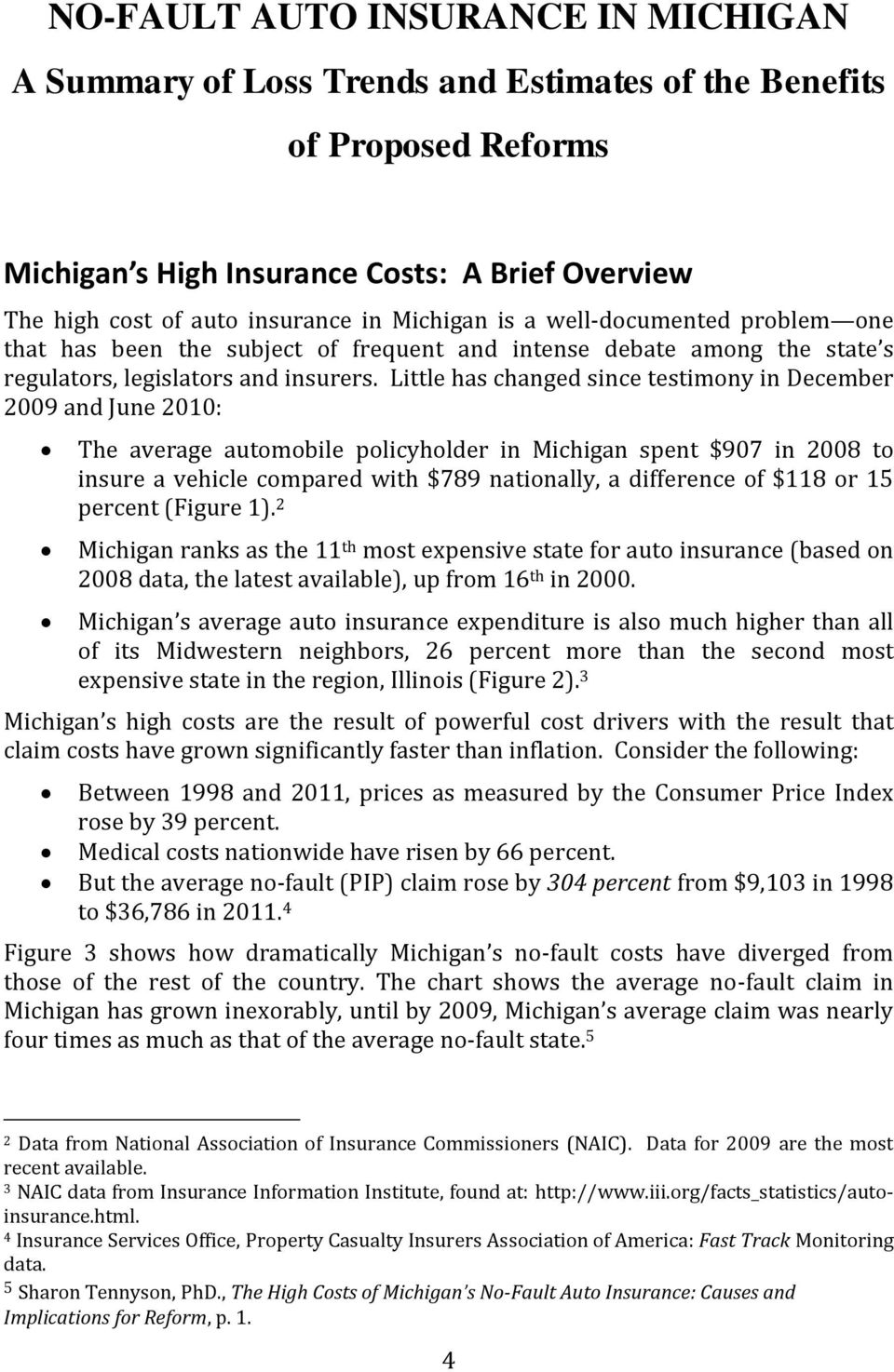 Little has changed since testimony in December 2009 and June 2010: The average automobile policyholder in Michigan spent $907 in 2008 to insure a vehicle compared with $789 nationally, a difference