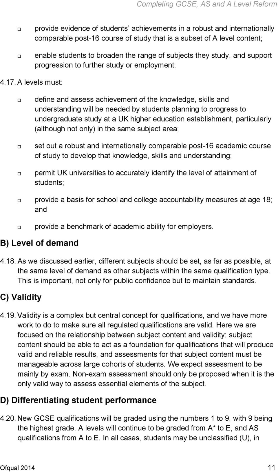 A levels must: define and assess achievement of the knowledge, skills and understanding will be needed by students planning to progress to undergraduate study at a UK higher education establishment,
