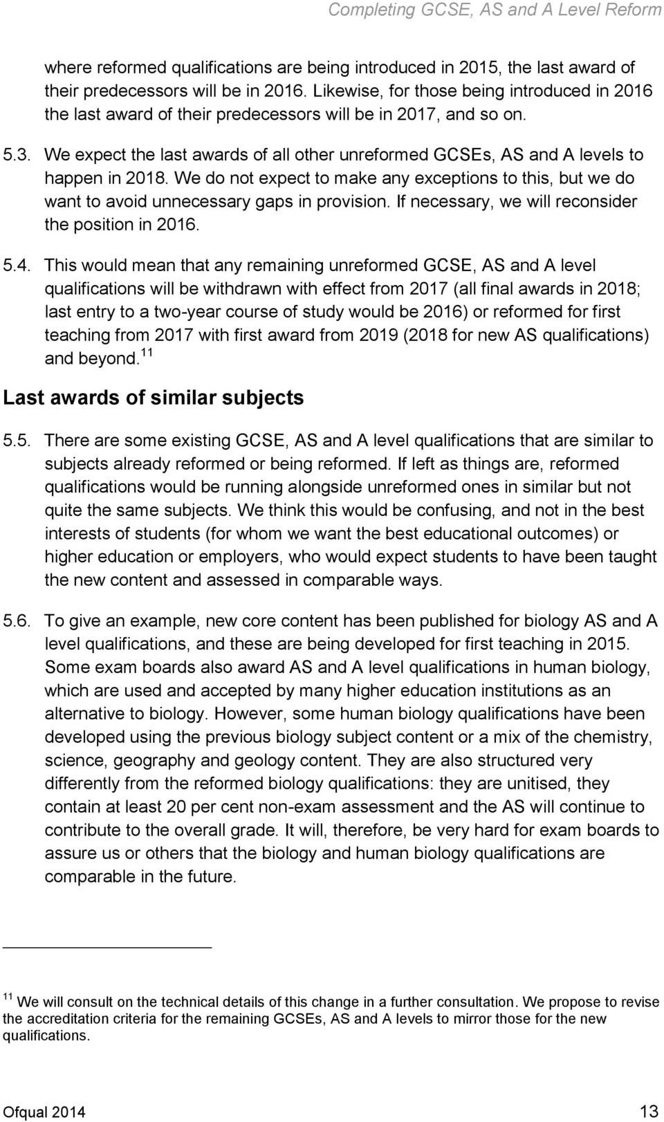 We expect the last awards of all other unreformed GCSEs, AS and A levels to happen in 2018. We do not expect to make any exceptions to this, but we do want to avoid unnecessary gaps in provision.