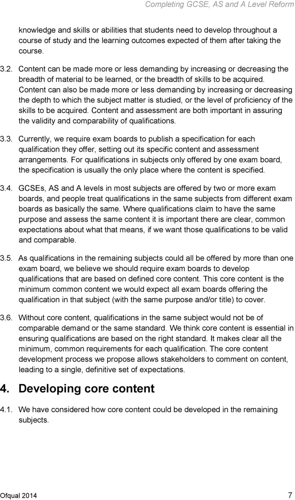 Content can also be made more or less demanding by increasing or decreasing the depth to which the subject matter is studied, or the level of proficiency of the skills to be acquired.
