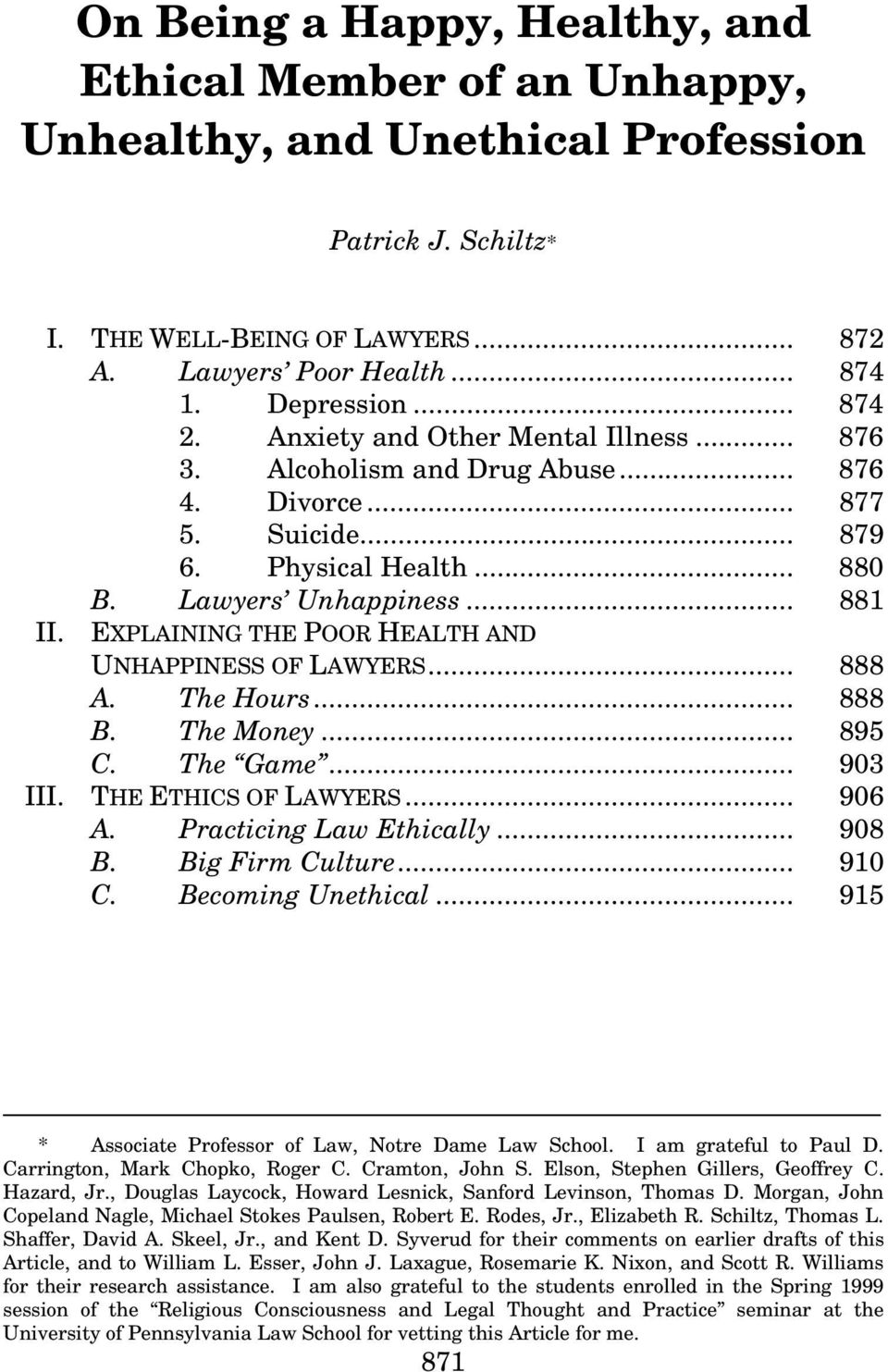 EXPLAINING THE POOR HEALTH AND UNHAPPINESS OF LAWYERS... 888 A. The Hours... 888 B. The Money... 895 C. The Game... 903 III. THE ETHICS OF LAWYERS... 906 A. Practicing Law Ethically... 908 B.