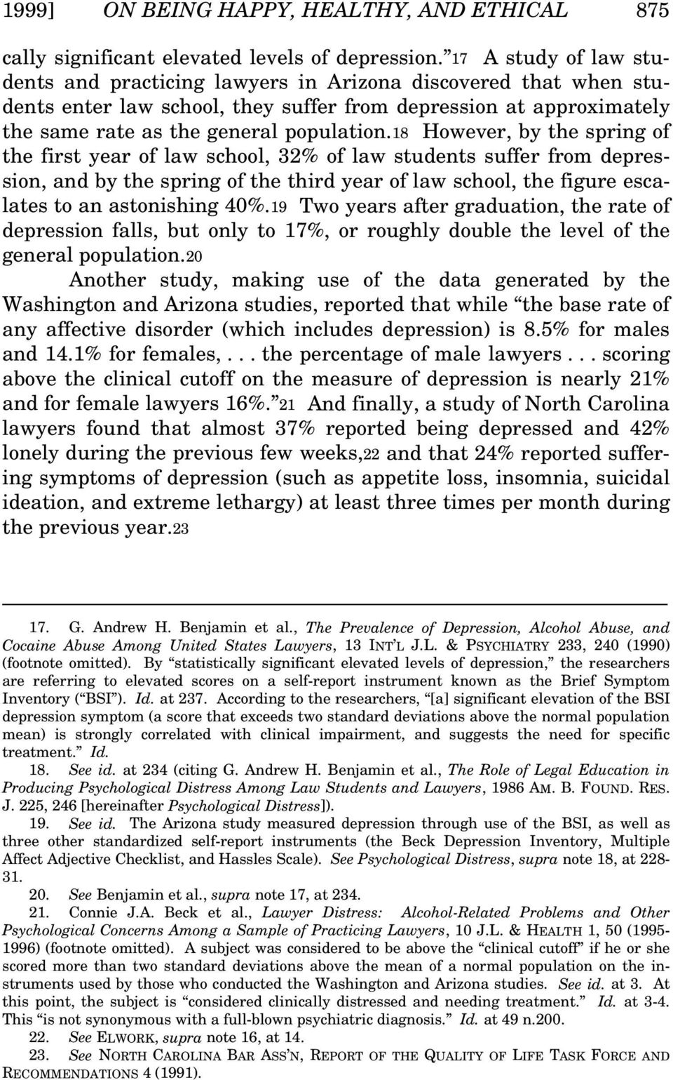 18 However, by the spring of the first year of law school, 32% of law students suffer from depression, and by the spring of the third year of law school, the figure escalates to an astonishing 40%.