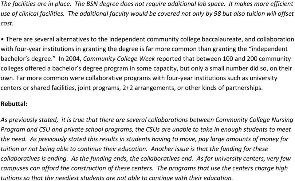 There are several alternatives to the independent community college baccalaureate, and collaboration with four-year institutions in granting the degree is far more common than granting the