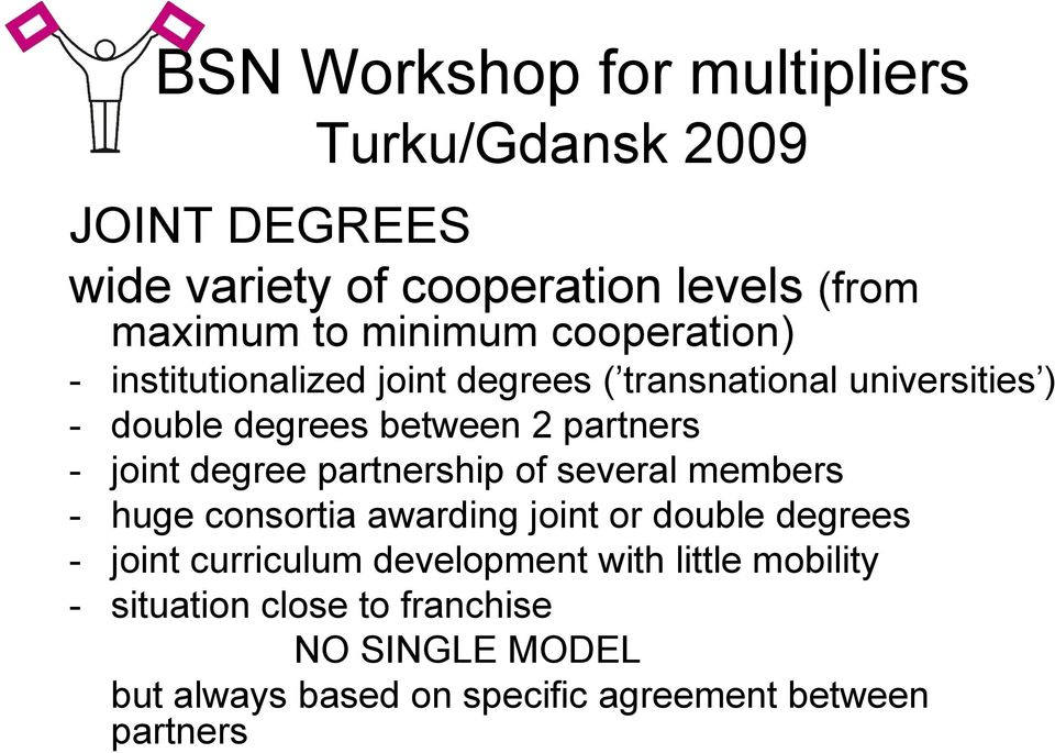 of several members - huge consortia awarding joint or double degrees - joint curriculum development with