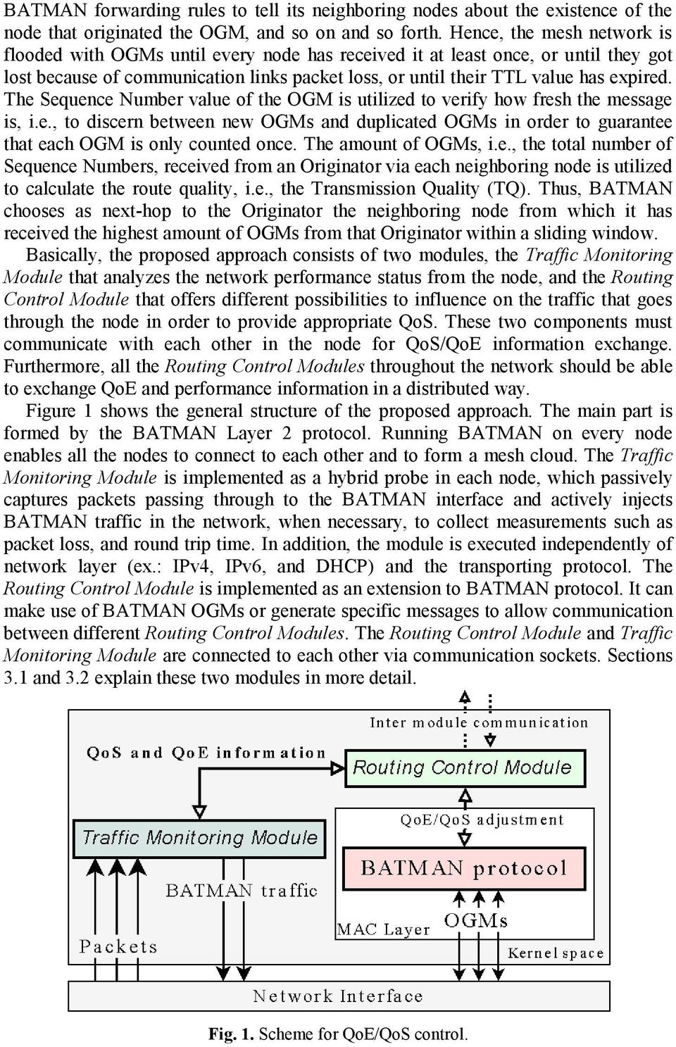 The Sequence Number value of the OGM is utilized to verify how fresh the message is, i.e., to discern between new OGMs and duplicated OGMs in order to guarantee that each OGM is only counted once.