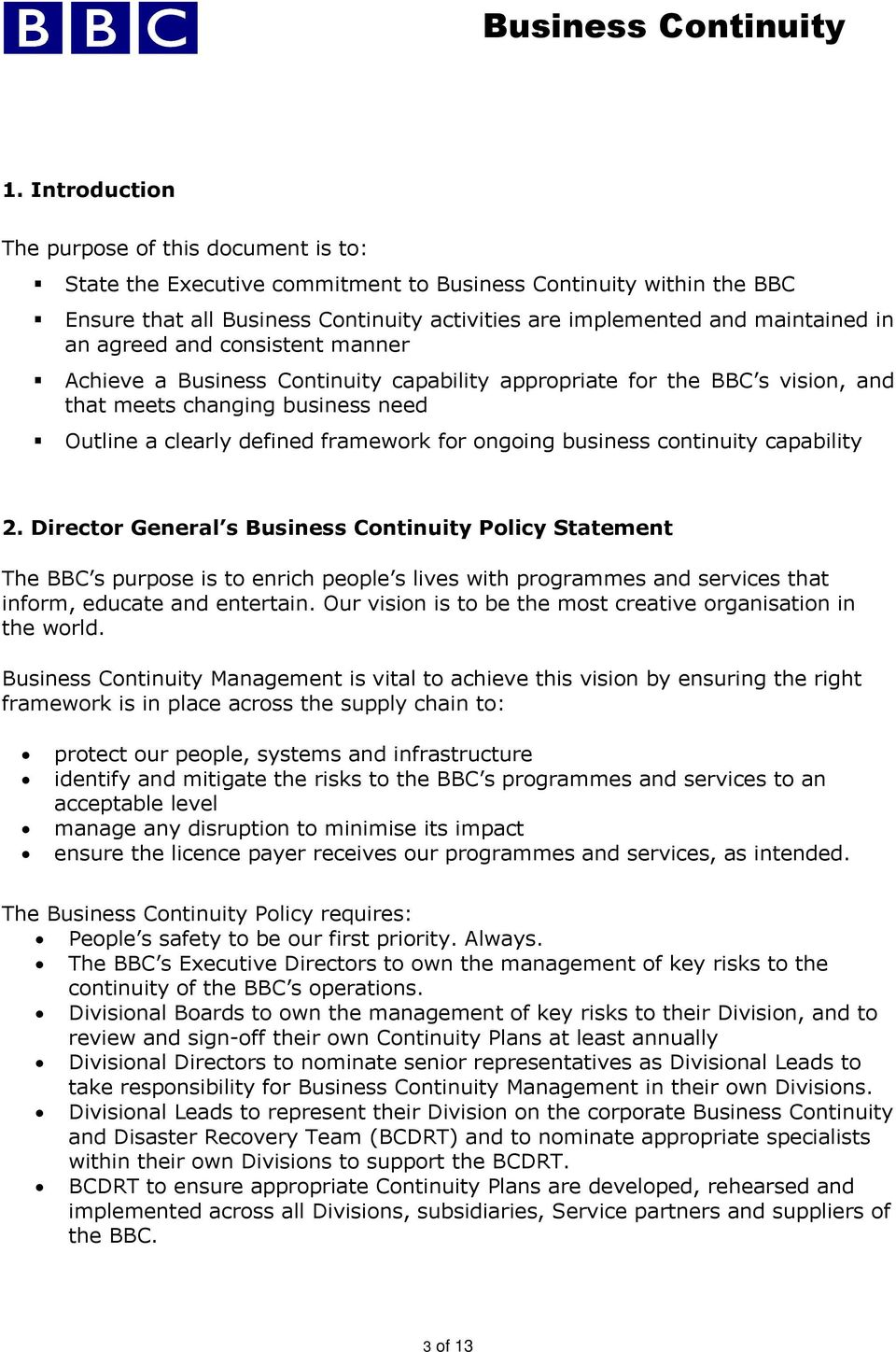 business continuity capability 2. Director General s Business Continuity Policy Statement The BBC s purpose is to enrich people s lives with programmes and services that inform, educate and entertain.