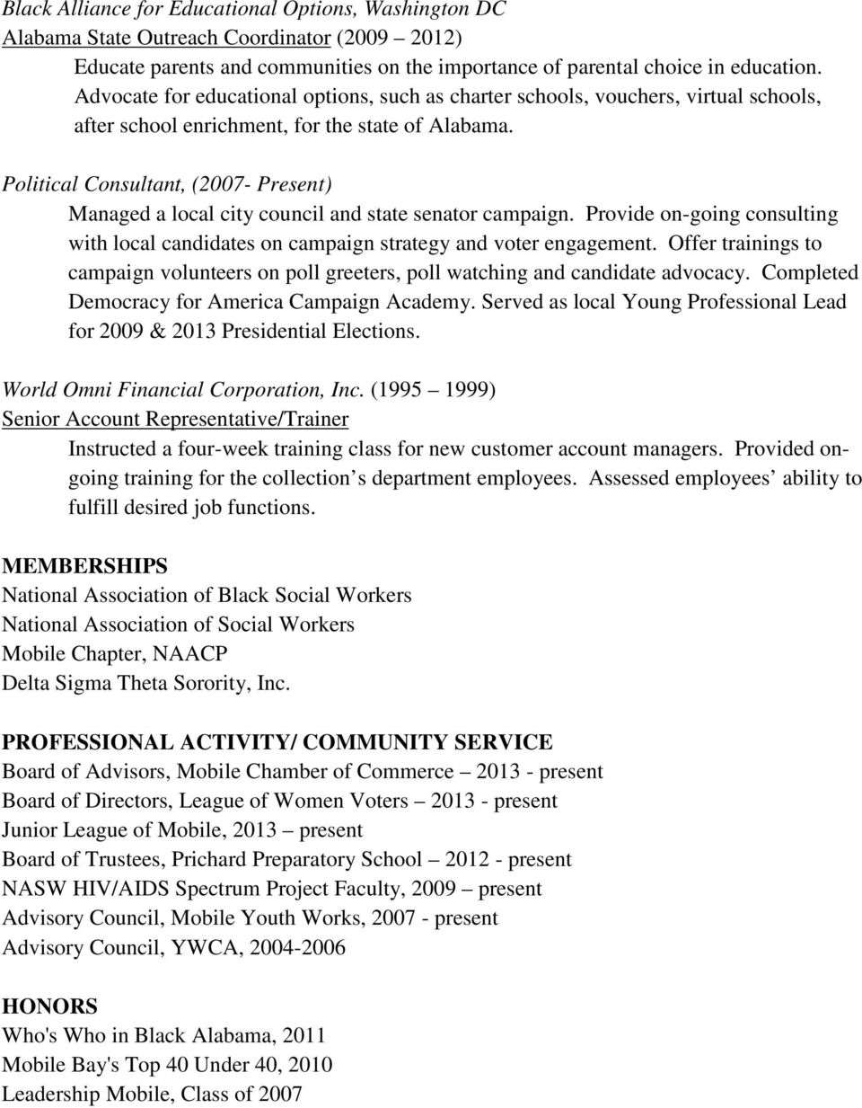 Political Consultant, (2007- Present) Managed a local city council and state senator campaign. Provide on-going consulting with local candidates on campaign strategy and voter engagement.