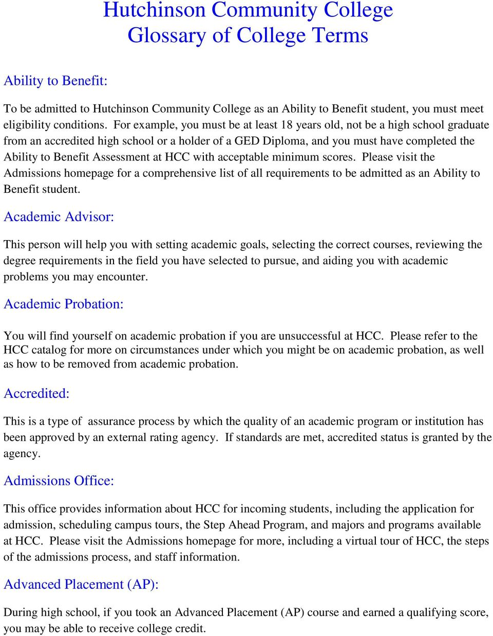 Assessment at HCC with acceptable minimum scores. Please visit the Admissions homepage for a comprehensive list of all requirements to be admitted as an Ability to Benefit student.