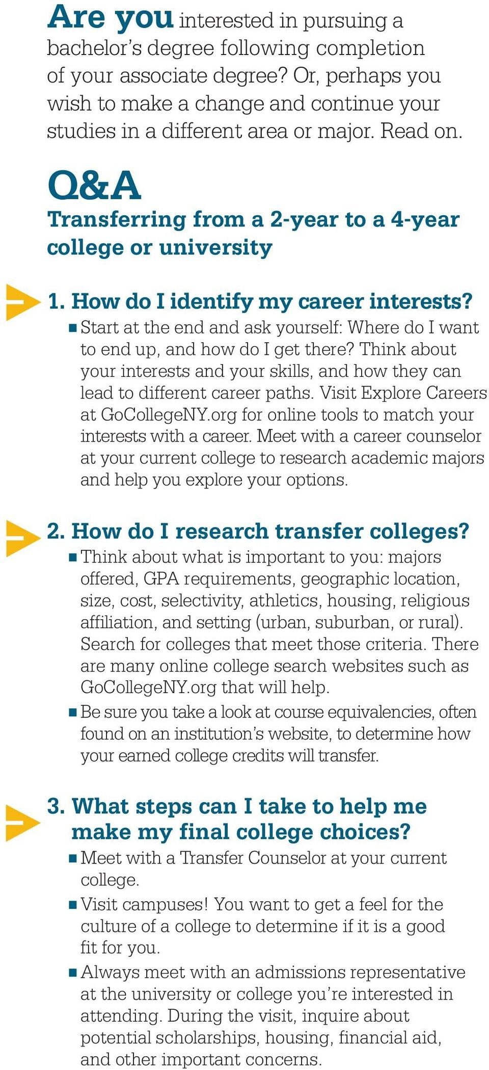 Think about your interests and your skills, and how they can lead to different career paths. Visit Explore Careers at GoCollegeNY.org for online tools to match your interests with a career.