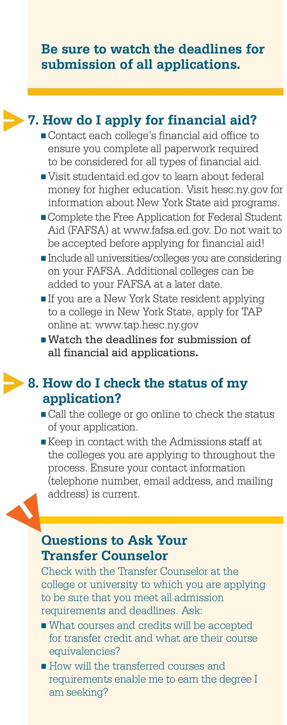 Visit hesc.ny.gov for information about New York State aid programs. Complete the Free Application for Federal Student Aid (FAFSA) at www.fafsa.ed.gov. Do not wait to be accepted before applying for financial aid!