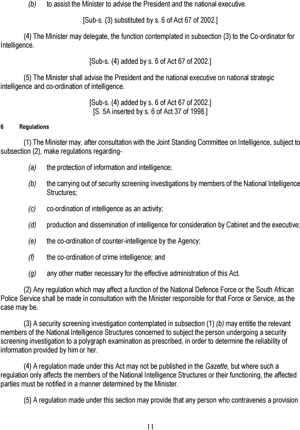 ] (5) The Minister shall advise the President and the national executive on national strategic intelligence and co-ordination of intelligence. 6 Regulations [Sub-s. (4) added by s.