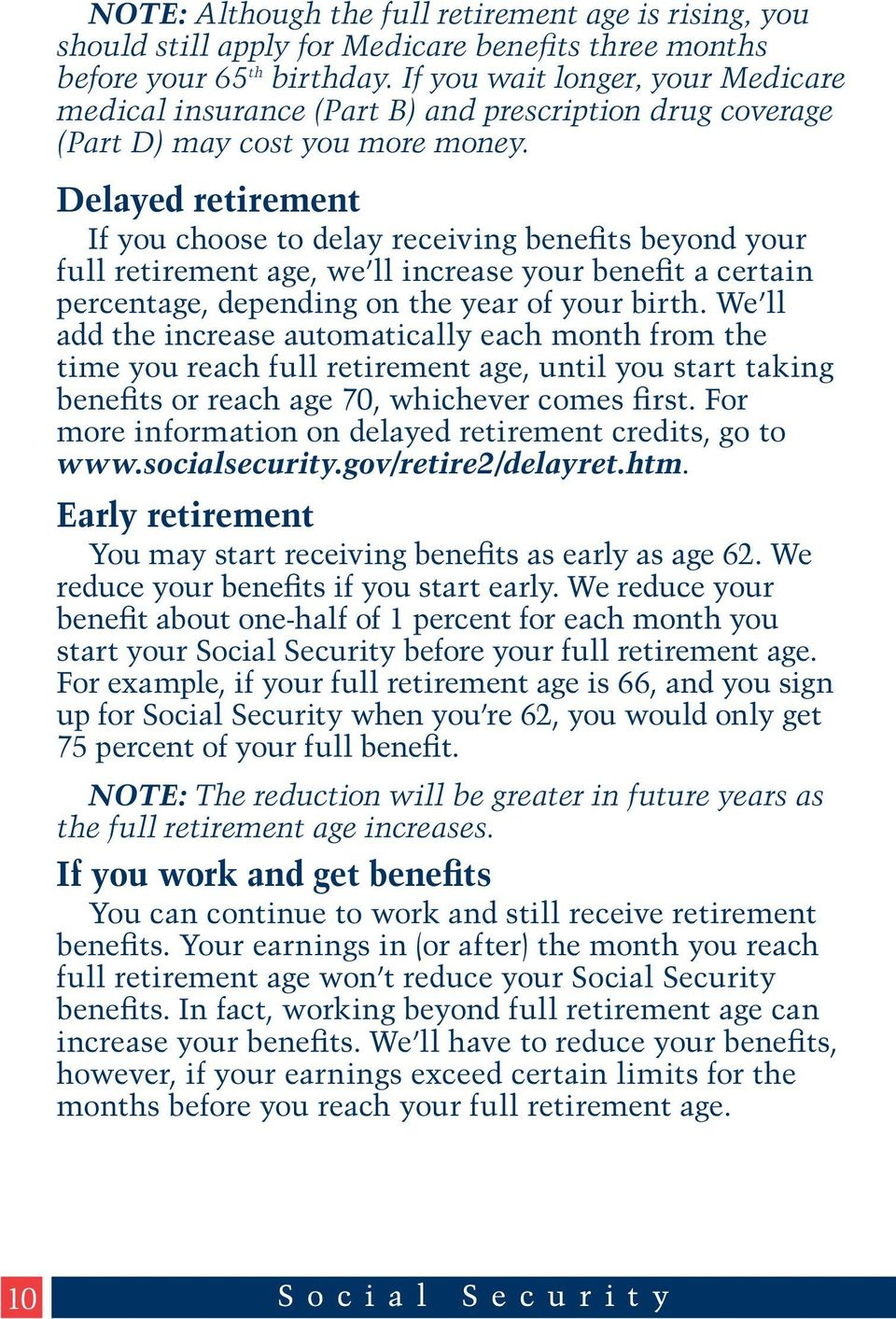 Delayed retirement If you choose to delay receiving benefits beyond your full retirement age, we ll increase your benefit a certain percentage, depending on the year of your birth.