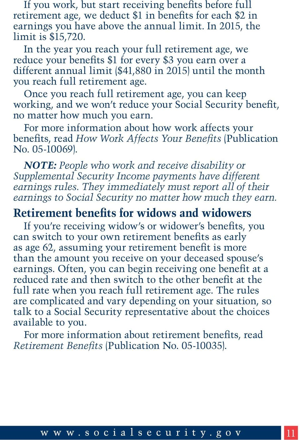 Once you reach full retirement age, you can keep working, and we won t reduce your Social Security benefit, no matter how much you earn.