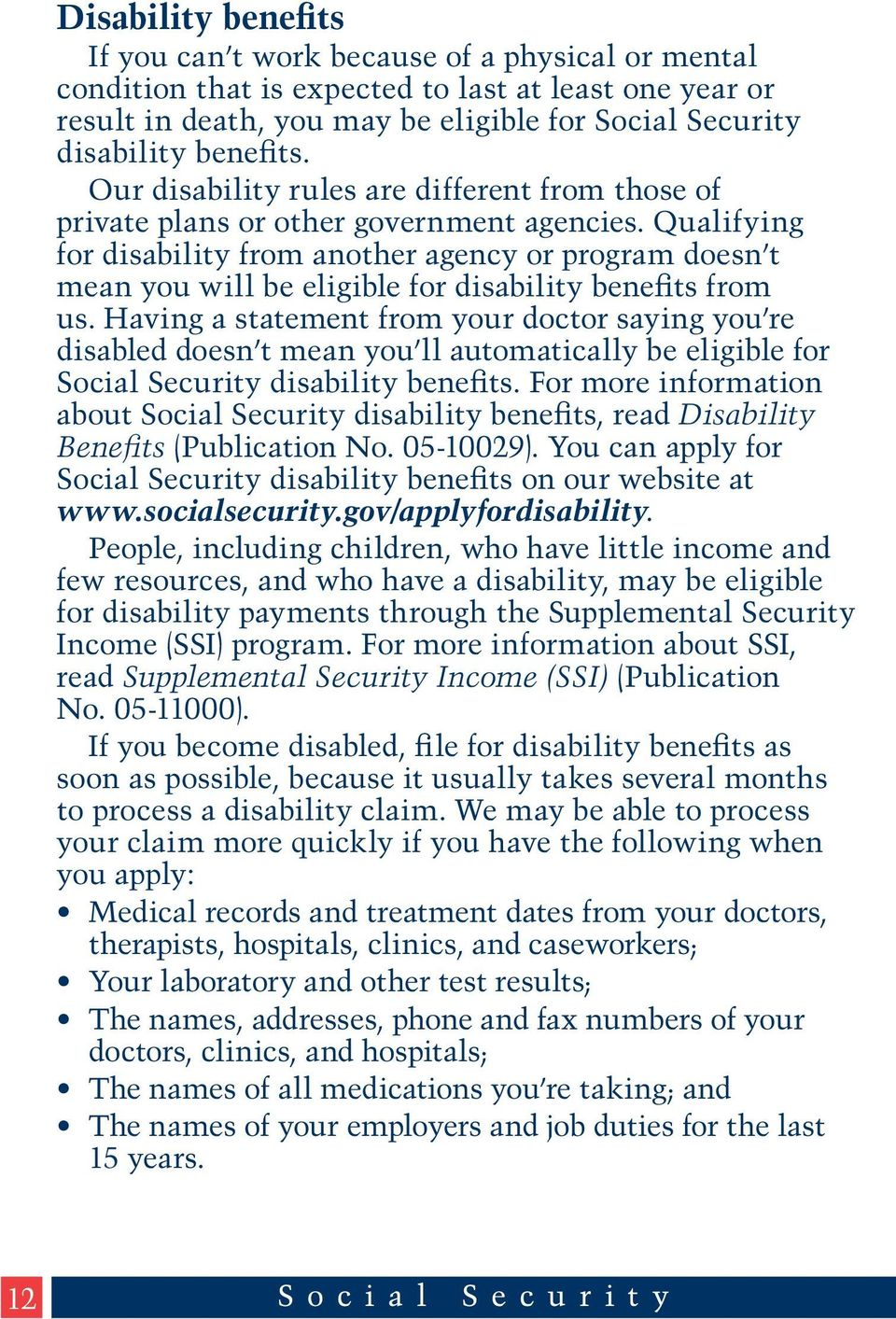 Qualifying for disability from another agency or program doesn t mean you will be eligible for disability benefits from us.