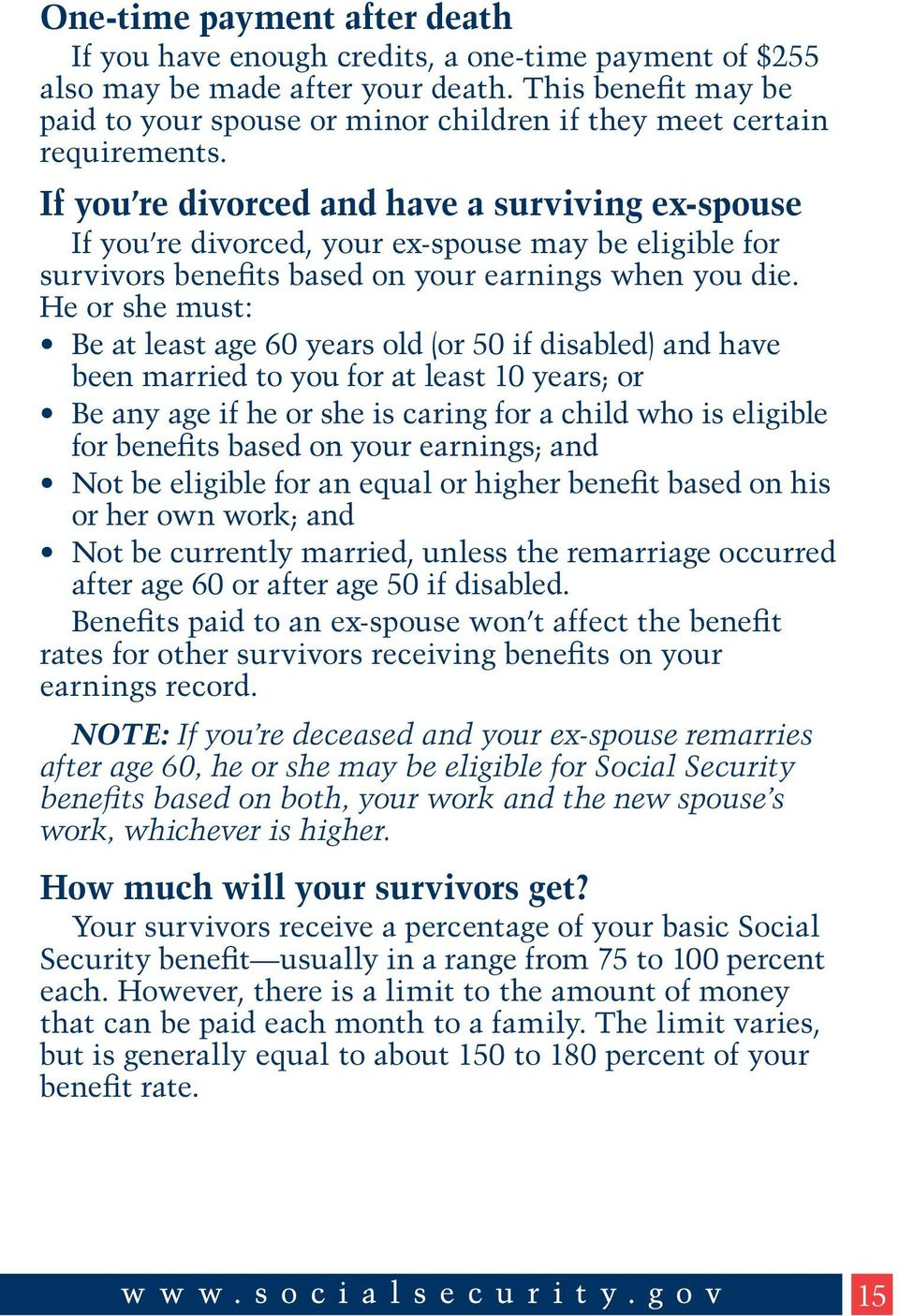 If you re divorced and have a surviving ex-spouse If you re divorced, your ex-spouse may be eligible for survivors benefits based on your earnings when you die.
