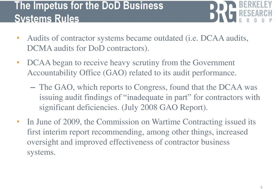 The GAO, which reports to Congress, found that the DCAA was issuing audit findings of inadequate in part for contractors with significant deficiencies.