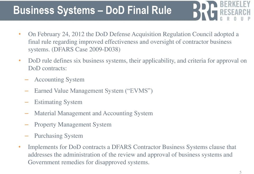 (DFARS Case 2009-D038) DoD rule defines six business systems, their applicability, and criteria for approval on DoD contracts: Accounting System Earned Value Management
