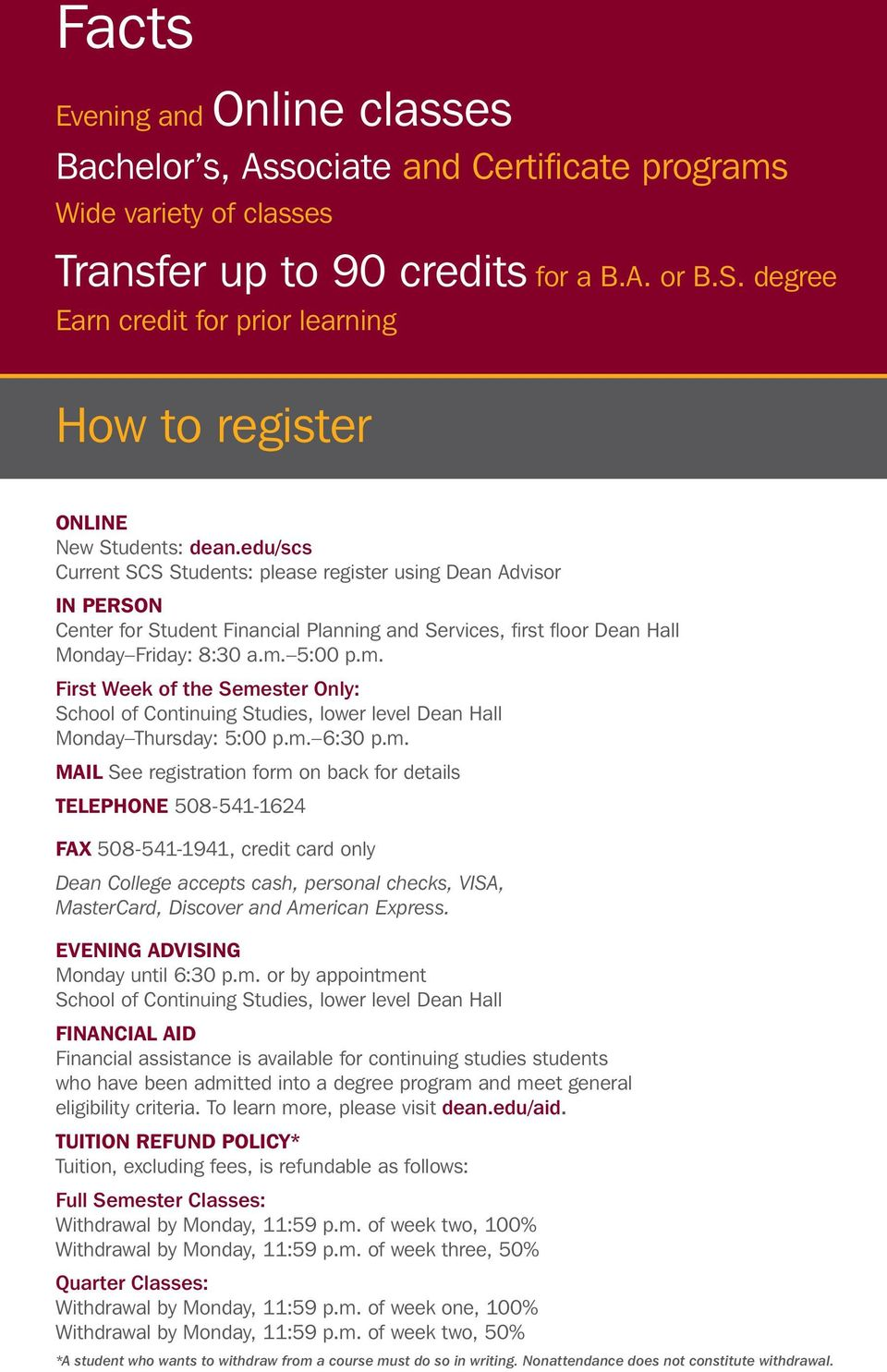edu/scs Current SCS Students: please register using Dean Advisor IN PERSON Center for Student Financial Planning and Services, first floor Dean Hall Monday Friday: 8:30 a.m.