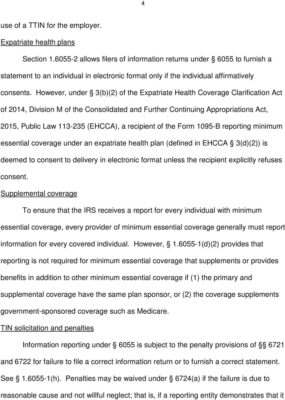 However, under 3(b)(2) of the Expatriate Health Coverage Clarification Act of 2014, Division M of the Consolidated and Further Continuing Appropriations Act, 2015, Public Law 113-235 (EHCCA), a