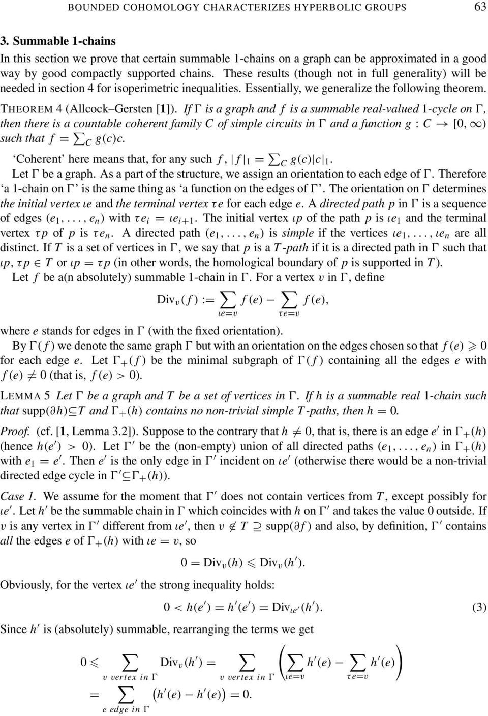 These results (though not in full generality) will be needed in section 4 for isoperimetric inequalities. Essentially, we generalize the following theorem. THEOREM 4 (Allcock Gersten []).