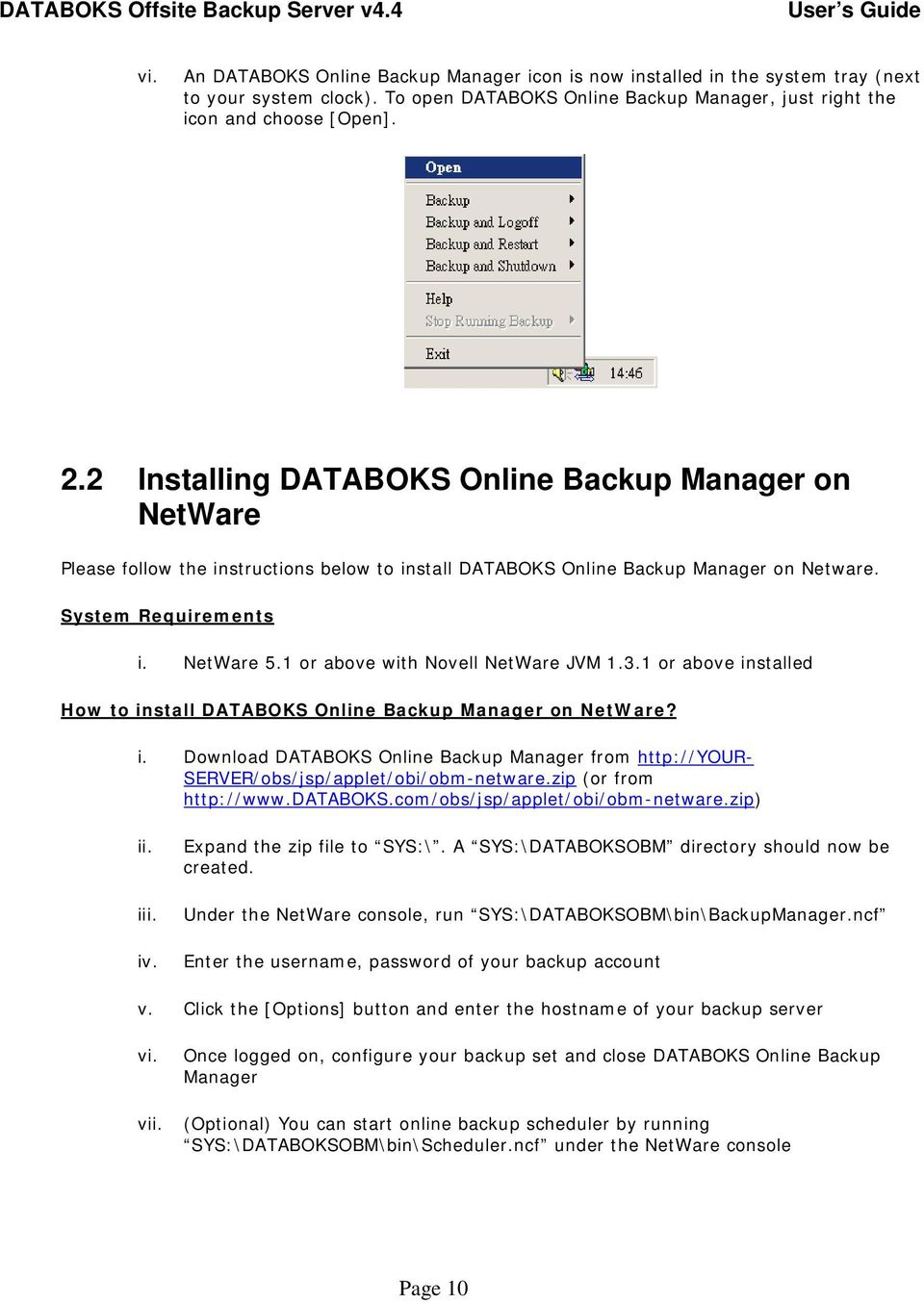 1 or above with Novell NetWare JVM 1.3.1 or above installed How to install DATABOKS Online Backup Manager on NetWare? i. Download DATABOKS Online Backup Manager from http://your- SERVER/obs/jsp/applet/obi/obm-netware.