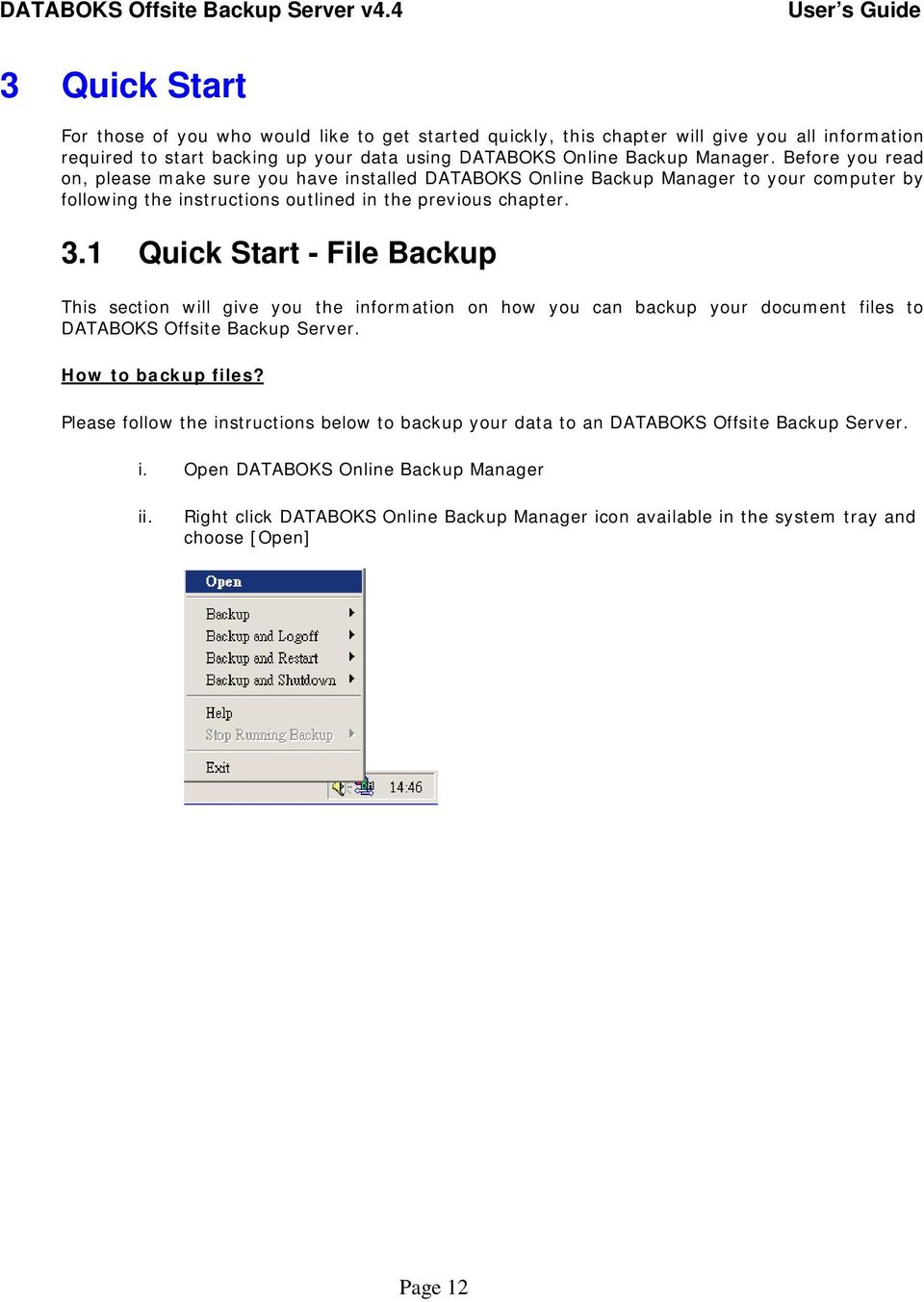 1 Quick Start - File Backup This section will give you the information on how you can backup your document files to DATABOKS Offsite Backup Server. How to backup files?