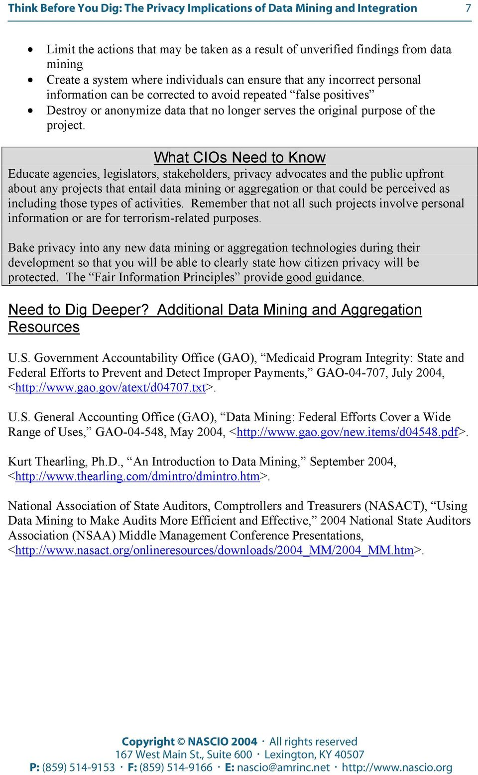 What CIOs Need to Know Educate agencies, legislators, stakeholders, privacy advocates and the public upfront about any projects that entail data mining or aggregation or that could be perceived as