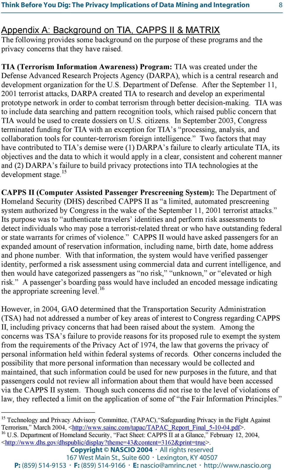 TIA (Terrorism Information Awareness) Program: TIA was created under the Defense Advanced Research Projects Agency (DARPA), which is a central research and development organization for the U.S.