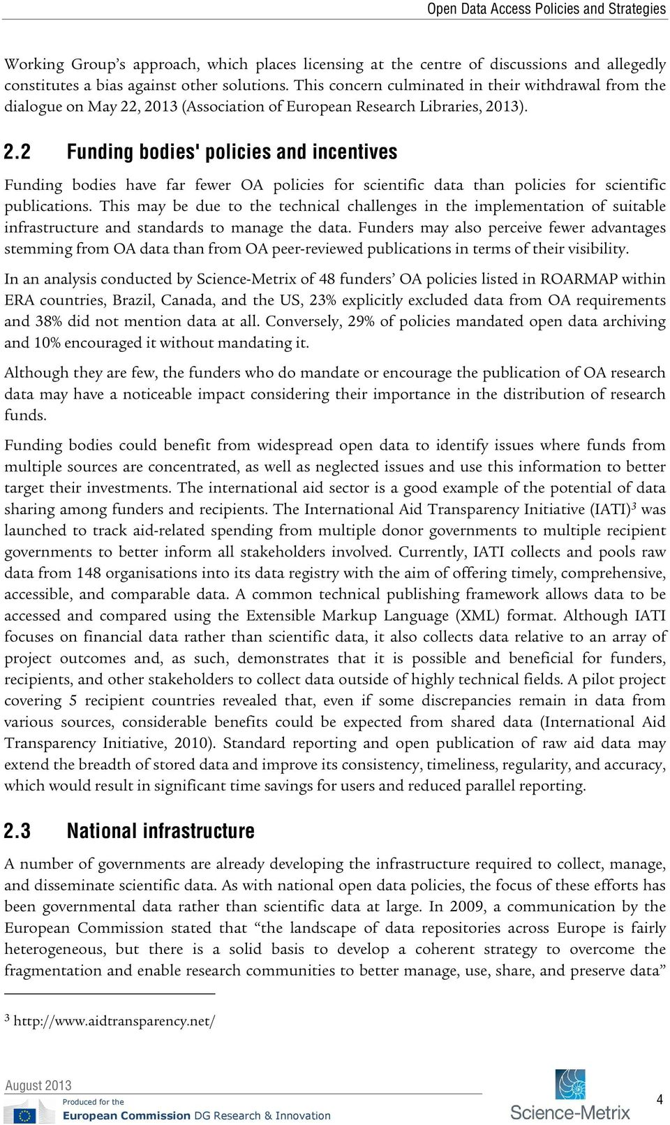 , 2013 (Association of European Research Libraries, 2013). 2.2 Funding bodies' policies and incentives Funding bodies have far fewer OA policies for scientific data than policies for scientific publications.