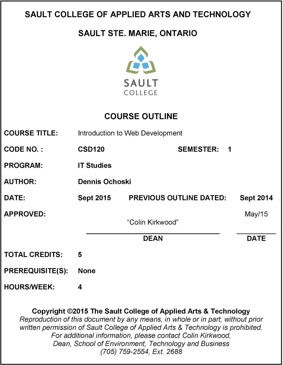 PREREQUISITE(S): None HOURS/WEEK: 4 Copyright 2015 The Sault College of Applied Arts & Technology Reproduction of this document by any means, in whole or in part, without