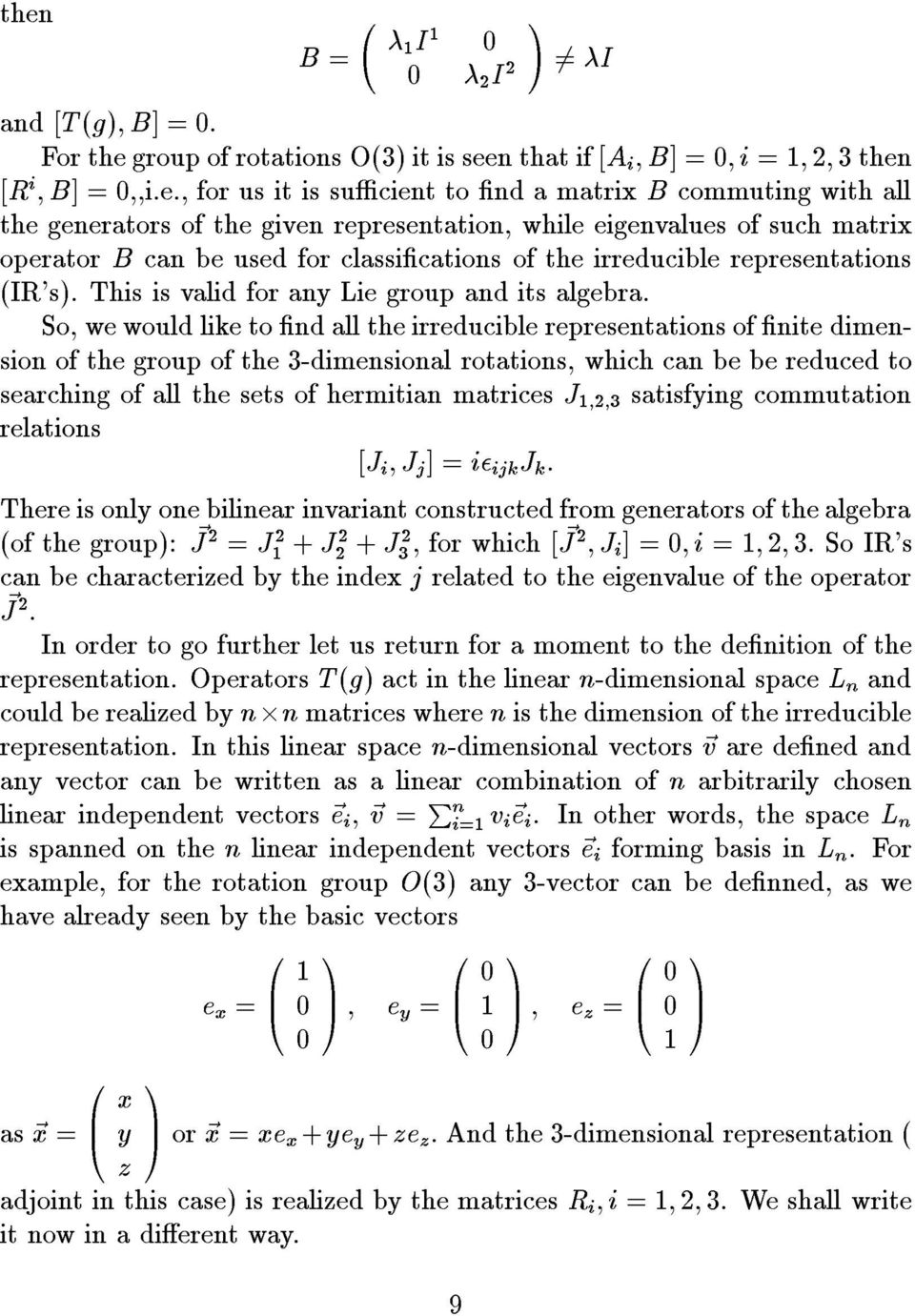 So, wewould like to nd all the irreducible representations of nite dimension of the group of the 3-dimensional rotations, which can be be reduced to searching of all the sets of hermitian matrices J