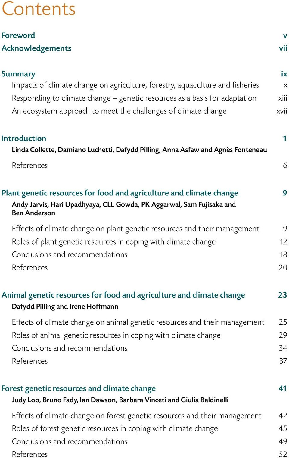 genetic resources for food and agriculture and climate change 9 Andy Jarvis, Hari Upadhyaya, CLL Gowda, PK Aggarwal, Sam Fujisaka and Ben Anderson Effects of climate change on plant genetic resources