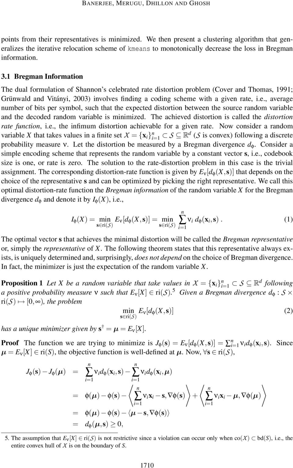 1 Bregman Information The dual formulation of Shannon s celebrated rate distortion problem (Cover and Thomas, 1991; Grünwald and Vitányi, 2003) involves finding a coding scheme with a given rate, i.e., average number of bits per symbol, such that the expected distortion between the source random variable and the decoded random variable is minimized.