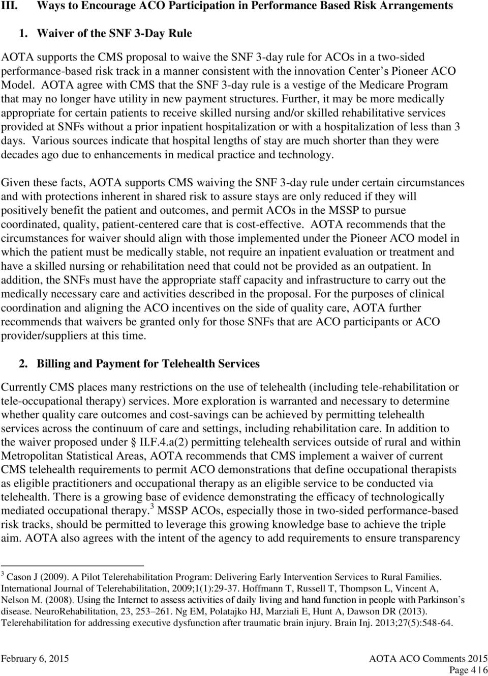 Pioneer ACO Model. AOTA agree with CMS that the SNF 3-day rule is a vestige of the Medicare Program that may no longer have utility in new payment structures.