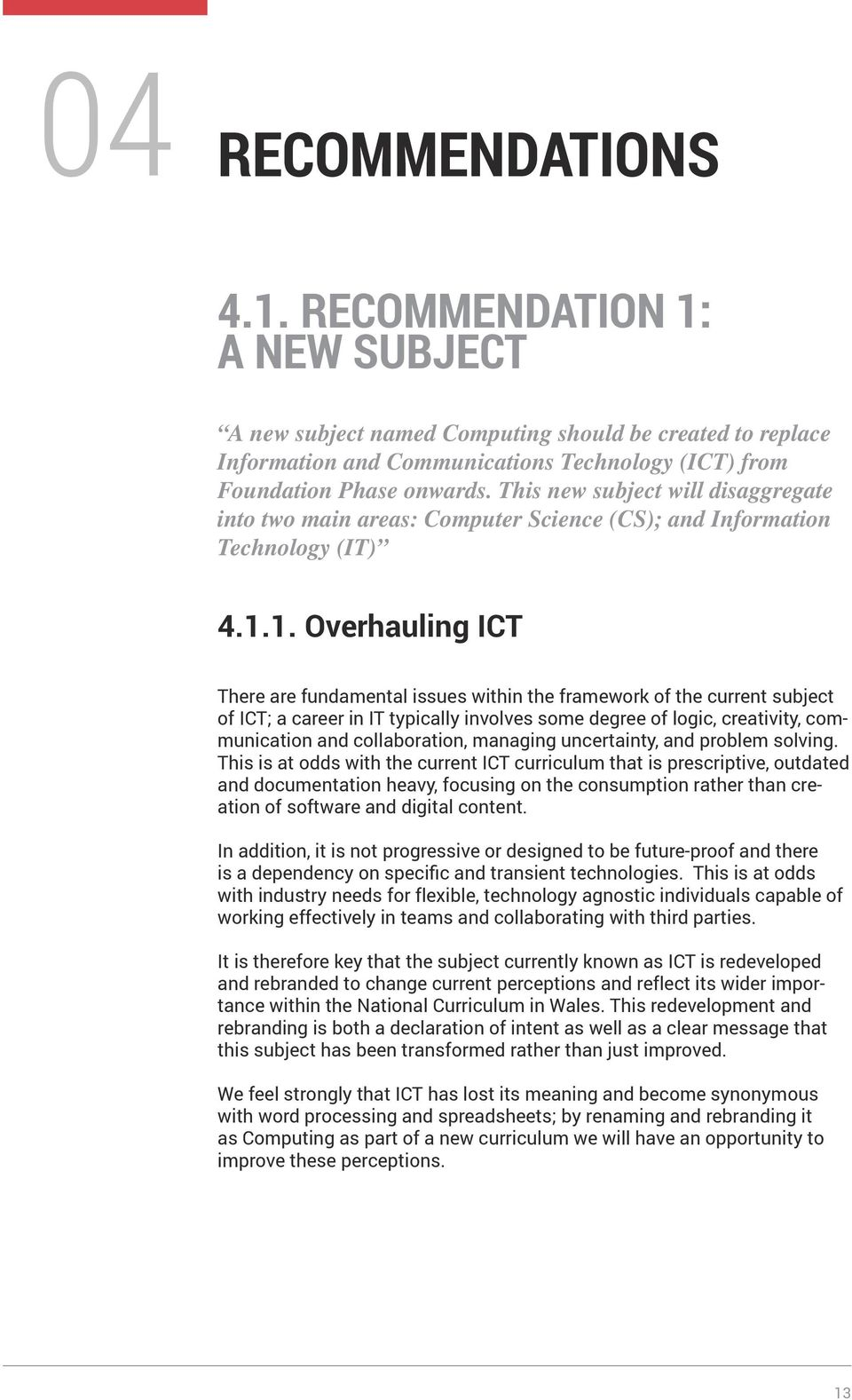 1. Overhauling ICT There are fundamental issues within the framework of the current subject of ICT; a career in IT typically involves some degree of logic, creativity, communication and