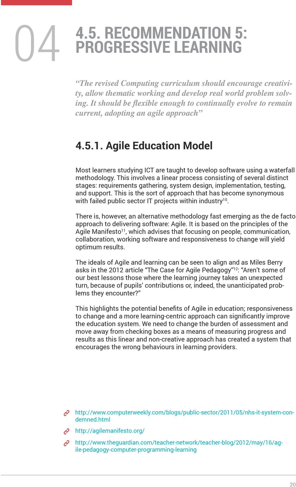 Agile Education Model Most learners studying ICT are taught to develop software using a waterfall methodology.