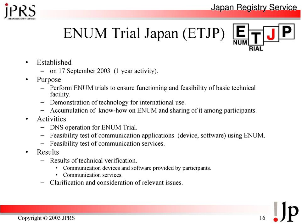 Accumulation of know-how on ENUM and sharing of it among participants. Activities DNS operation for ENUM Trial.
