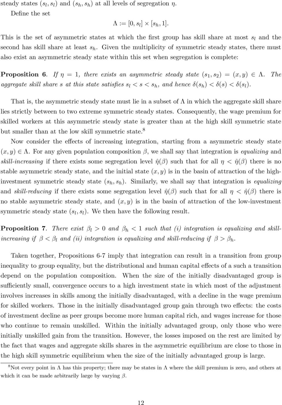 Given the multiplicity of symmetric steady states, there must also exist an asymmetric steady state within this set when segregation is complete: Proposition 6.