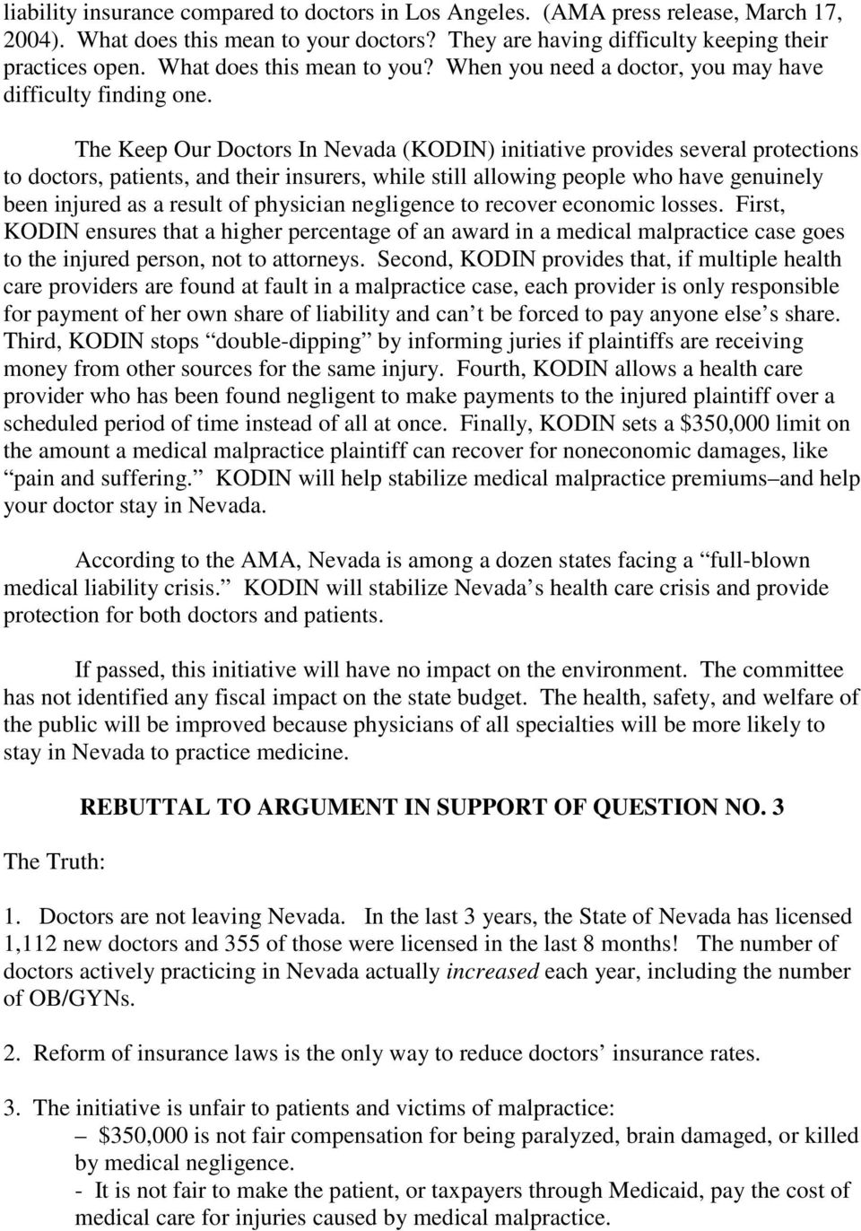 The Keep Our Doctors In Nevada (KODIN) initiative provides several protections to doctors, patients, and their insurers, while still allowing people who have genuinely been injured as a result of