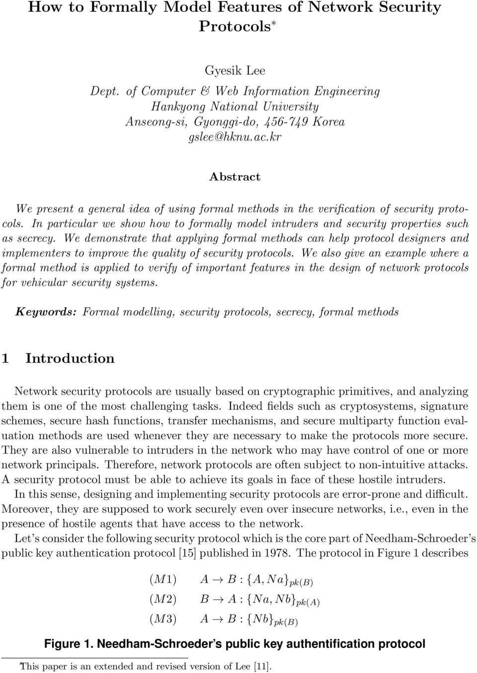 kr Abstract We present a general idea of using formal methods in the verification of security protocols. In particular we show how to formally model intruders and security properties such as secrecy.