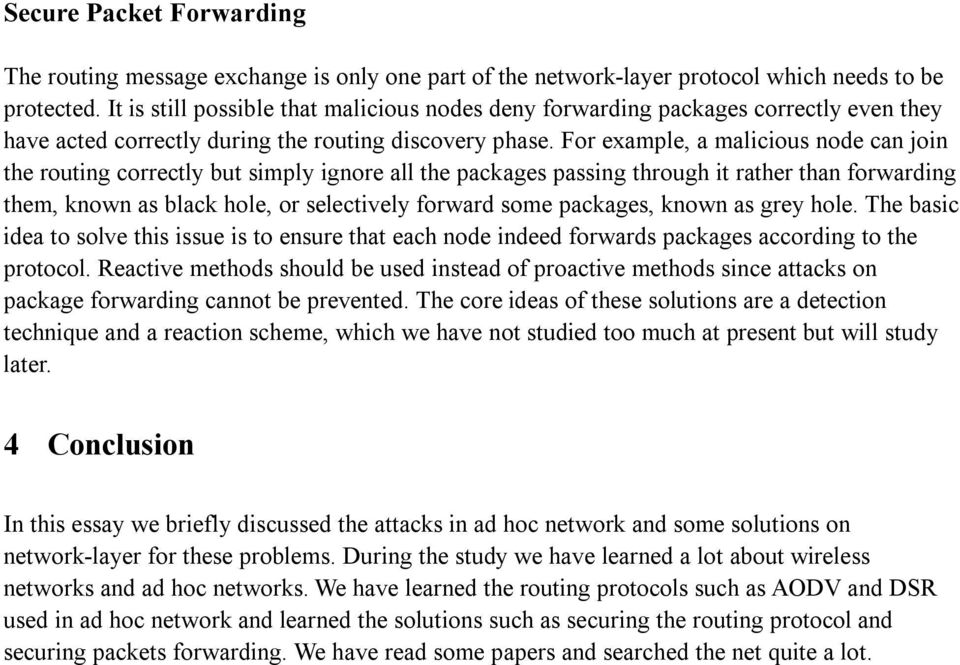 For example, a malicious node can join the routing correctly but simply ignore all the packages passing through it rather than forwarding them, known as black hole, or selectively forward some